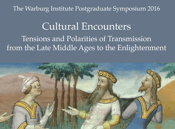 The Warburg Institute Postgraduate Symposium: Tensions and Polarities of Transmission from the Late Middle Ages to the Enlightenment