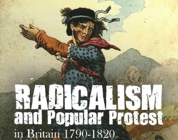 Radicalism and Popular Protest in Britain 1790-1820