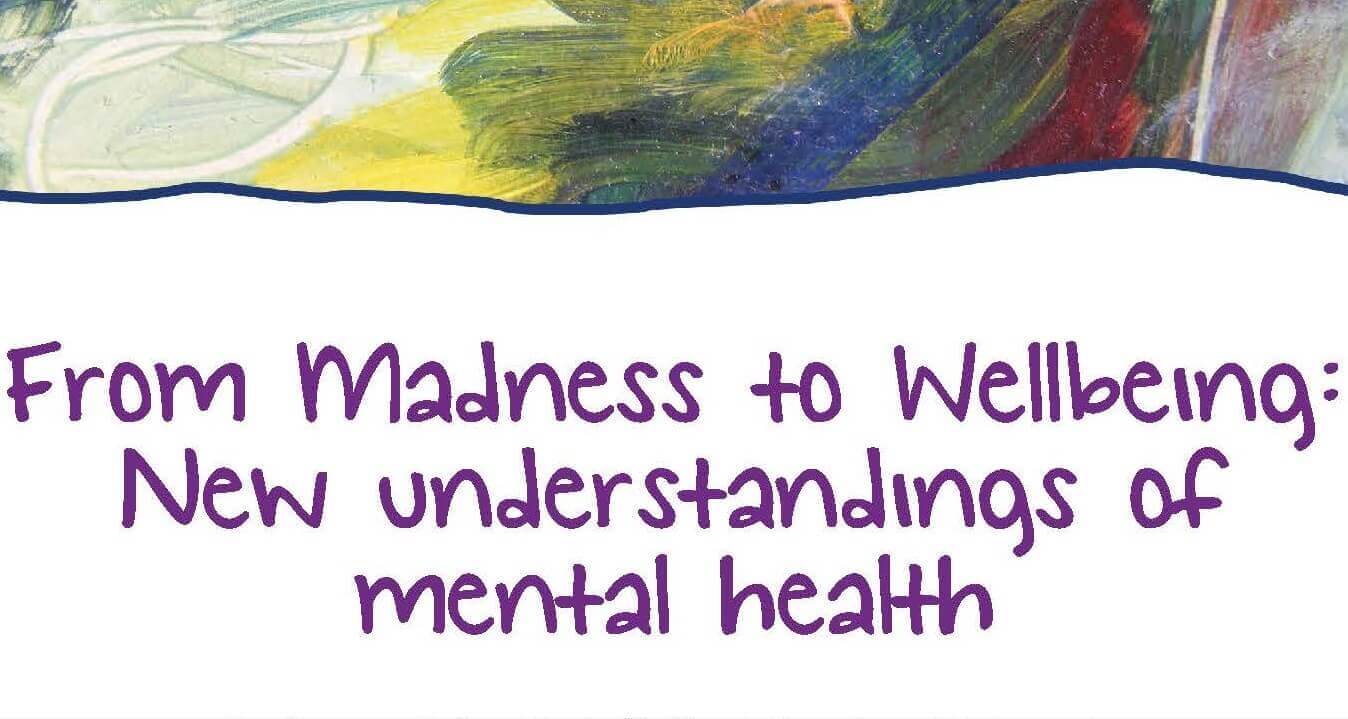 From Madness to Wellbeing: New understandings of mental health