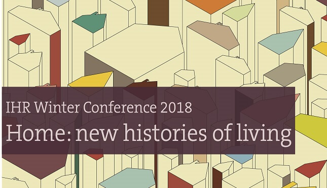 IHR Winter Conference 2018: Home- new histories of living