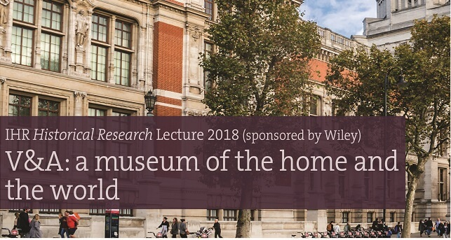IHR Historical Research Lecture 2018- V & A: a museum of the home and the world