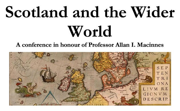 Scotland and the Wider World: A Conference in Honour of Professor Allan I Macinnes
