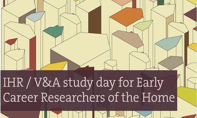 IHR / V&A study day for Early Career Researchers of the Home