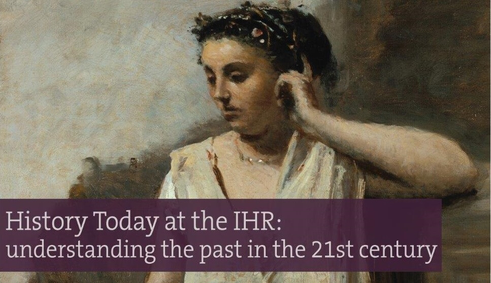 History Today at the IHR: understanding the past in the 21st century - History Beyond Borders