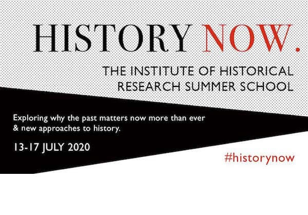 History Now: Institute of Historical Research Summer School, 2020