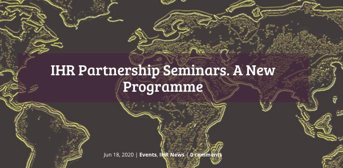 IHR Partnership Seminars - deadline 16 October 2020