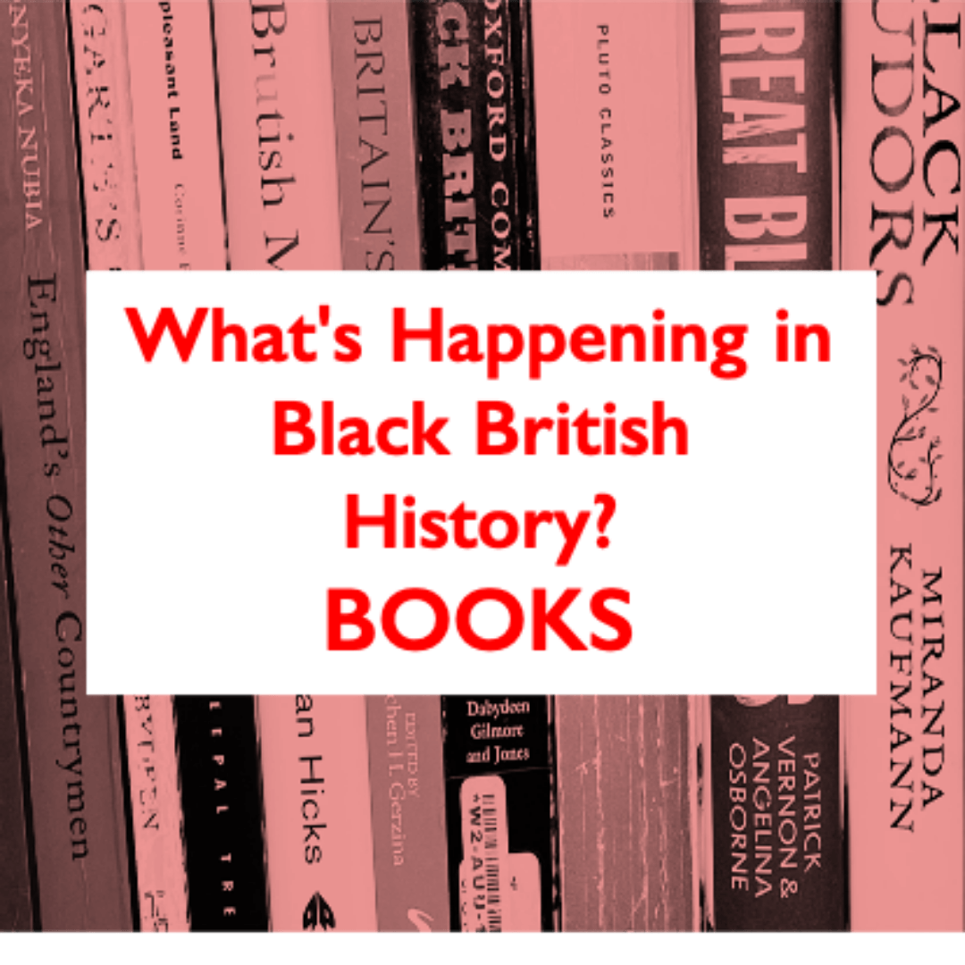 What's Happening in Black British History? - Books