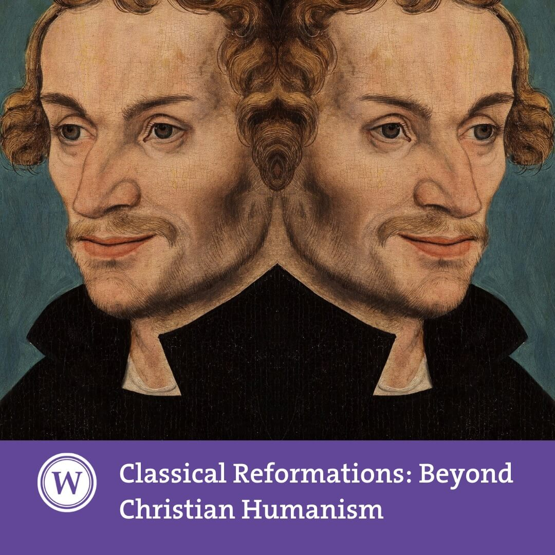 Classical Reformations: Beyond Christian Humanism