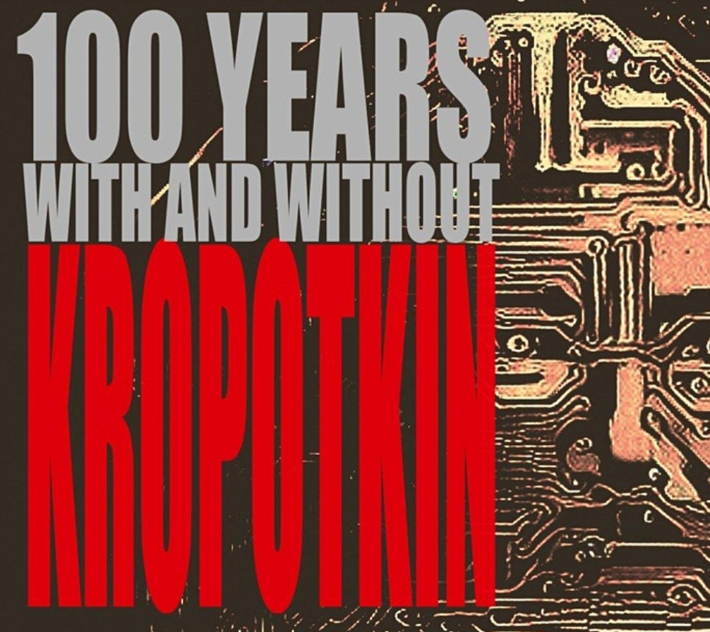 1921-2021: 100 years with and without Kropotkin